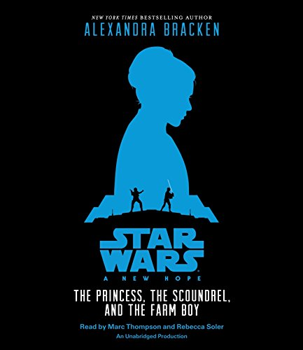Star Wars: A New Hope The Princess, the Scoundrel, and the Farm Boy by Listening Library (Audio)