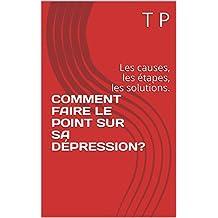 COMMENT FAIRE LE POINT SUR SA DÉPRESSION?: Les causes, les étapes, les solutions. (French Edition)