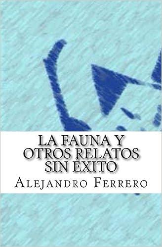 La fauna y otros relatos sin éxito: Amazon.es: Alejandro Ferrero: Libros
