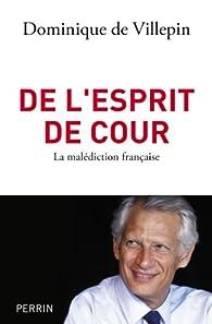 De l'esprit de cour. La malédiction française par Dominique de  Villepin