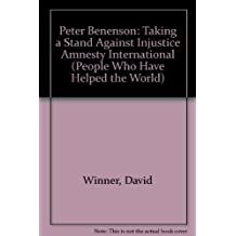 Peter Benenson: Taking a Stand Against Injustice Amnesty International (People Who Have Helped the World)