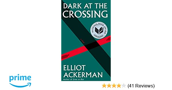 Dark at the Crossing: A novel (Ackerman, Elliot): Elliot ...
