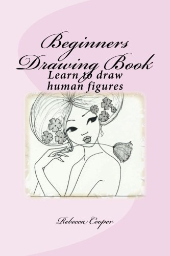 Beginners Drawing Book: Learn to draw human figures (How to draw people) (Volume 1)