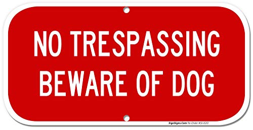 No Trespassing Sign, Beware of Dog Sign, 6x12 Rust Free,40 Aluminum, UV Printed, Easy to Mount Weather Resistant Long Lasting Ink Made in USA by SIGO SIGNS