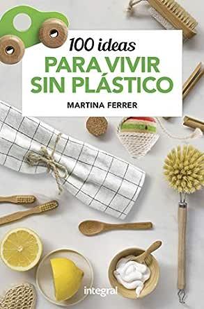 100 ideas para vivir sin plásticos (OTROS INTEGRAL) eBook: Ferrer ...