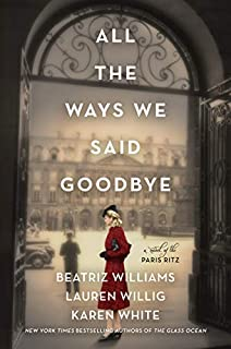 Book Cover: All the Ways We Said Goodbye: A Novel of the Ritz Paris