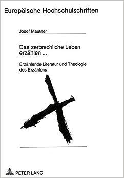 Book Das zerbrechliche Leben erzählen ...: Erzählende Literatur und Theologie des Erzählens (Europäische Hochschulschriften / European University Studies / ... Universitaires Européennes) (German Edition)