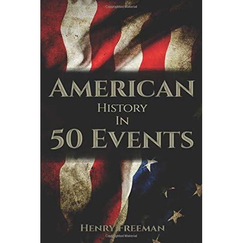 American History in 50 Events: (Battle of Yorktown, Spanish American War, Roaring Twenties, Railroad History, George Washington, Gilded Age)