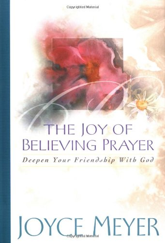 The Joy of Believing Prayer: Deepen Your Friendship with God ebook
