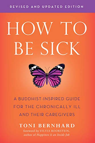 How to Be Sick (Second Edition): A Buddhist-Inspired Guide for the Chronically Ill and Their Caregiv
