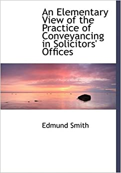 Book An Elementary View of the Practice of Conveyancing in Solicitors' Offices (Large Print Edition)