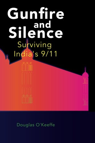 Download Gunfire and Silence: Surviving India's 9/11 pdf
