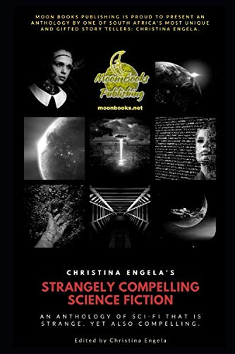 Christina Engela's Strangely Compelling Science Fiction Anthology: Book 1