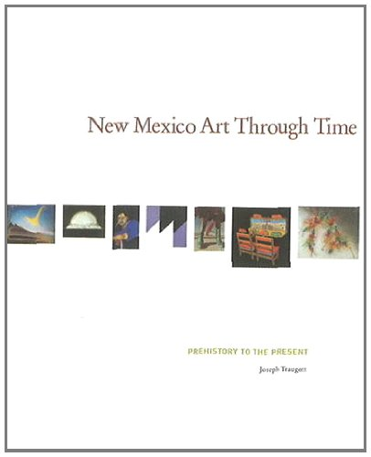 New Mexico Art Through Time: Prehistory to the Present