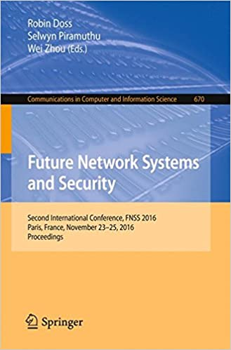 Future Network Systems and Security: Second International Conference, FNSS 2016, Paris, France, November 23-25, 2016, Proceedings (Communications in Computer and Information Science)