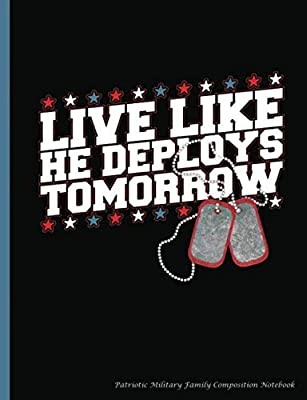 Patriotic Military Family Composition Notebook: Live Like He Deploys Tomorrow College Ruled Book, Lined Paper 100 pages (50 Sheets), 9 3/4 x 7 1/2 inches (Military Notebooks and Journals) (Volume 10)