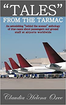 'Tales' from the Tarmac: An Astonishing 'Behind the Scenes' Anthology of True Cases about Passengers and Ground Staff at Airports Worldwide