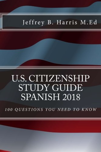 U.S. Citizenship Study Guide – Spanish: 100 Questions You Need To Know (English and Spanish Edition)