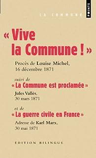 Vive la Commune ! suivi de La Commune est proclamée et de La guerre civile en France (extraits) par Louise Michel