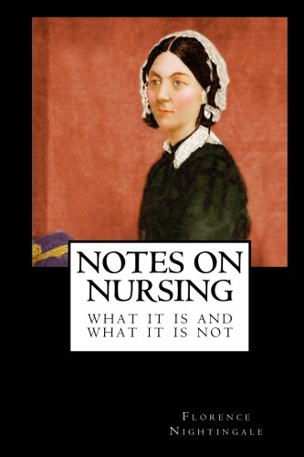 Notes on Nursing: What It Is and What It Is Not: The Original Book on Nursing