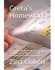 Greta's Homework: 101 Truths About Climate Change that Everyone Should Read (Especially Hysterical, Hypocritical Mythmakers)