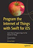 img - for Program the Internet of Things with Swift for iOS: Learn How to Program Apps for the Internet of Things book / textbook / text book