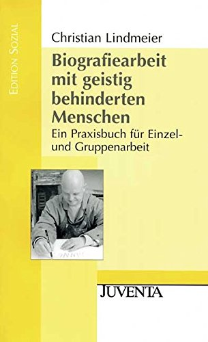Biografiearbeit mit geistig behinderten Menschen: Ein Praxisbuch für Einzel- und Gruppenarbeit (Edition Sozial)