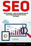 seo seo marketing learn 14 amazing steps to search engine optimization success on google