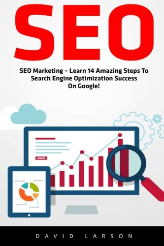 Seo: SEO Marketing – Learn 14 Amazing Steps To Search Engine Optimization Success On Google!</ (Google analytics, Webmaster, Website traffic)