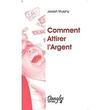 COMMENT ATTIRER L'ARGENT: Written by JOSEPH MURPHY, 1905 Edition, (6e ed) Publisher: DANGLES [Paperback]