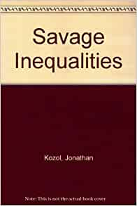 a book review of savage inequalities by jonathan kozol Savage inequalities: children in america's schools 2 savage inequalities: children's in america's schools jonathan kozol is a non-fiction writer, educator, and activist.