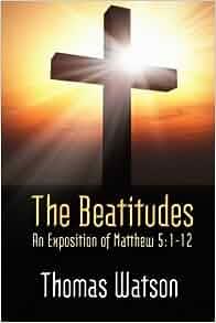 The Beatitudes: An Exposition of Matthew 5:1-12.: Thomas