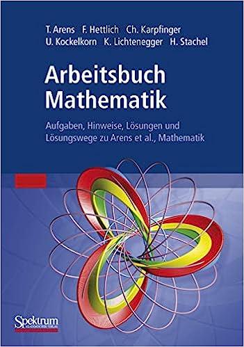 Arbeitsbuch Mathematik Aufgaben Hinweise Losungen Und Losungswege Zu Arens Et Al Mathematik German Edition Aufgaben Hinweise Losungen Und Losungswege Amazon De Arens Tilo Bucher