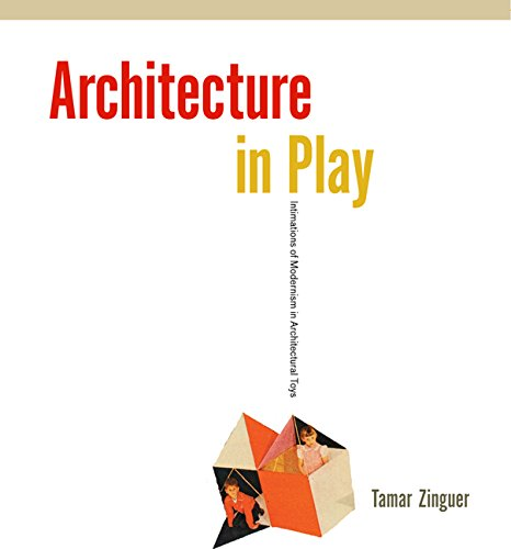 Architecture in Play: Intimations of Modernism in Architectural Toys