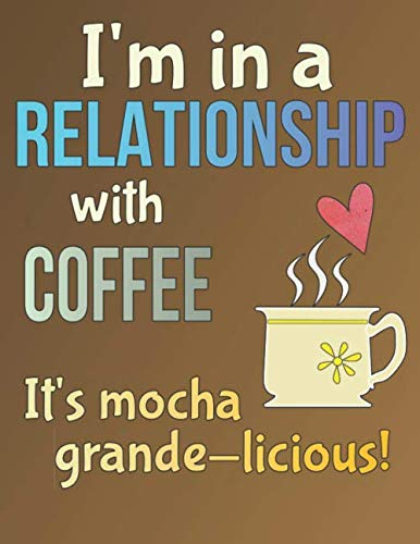 I'm in a Relationship with Coffee; It's Mocha Grande Licious: Dotted Notebook Beginner Dot Grid Journal With Prompts for Planner, Layout, Gratitude, Checklist, Trackers and More (Mocha Lays)