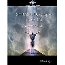 Sybase Developer (Ase 15) Survival Guide by Abhisek Vyas (2012-11-06)