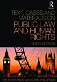 Text, Cases and Materials on Public Law and Human Rights, Fenwick, Helen and Phillipson, Gavin, 0415484316