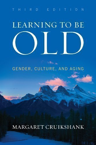 Learning to Be Old: Gender, Culture, and Aging 3rd (third) Edition by Cruikshank, Margaret published by Rowman & Littlefield Publishers (2013)
