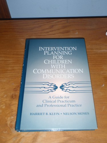Intervention Planning for Children With Communication Disorders: A Guide for Clinical Practicum and Professional Practice by Klein, Harriet B.; Moses, Nelson, Ph.D. published by Prentice Hall College Div Hardcover