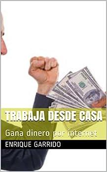 Amazon.com: Trabaja desde casa: Gana dinero por internet ...