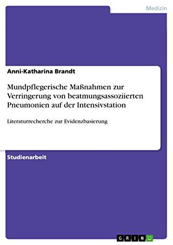 Mundpflegerische Maßnahmen zur Verringerung von beatmungsassoziierten Pneumonien auf der Intensivstation: Literaturrecherche zur Evidenzbasierung (German Edition)