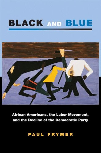 Search : Black and Blue: African Americans, the Labor Movement, and the Decline of the Democratic Party (Princeton Studies in American Politics: Historical, International, and Comparative Perspectives)