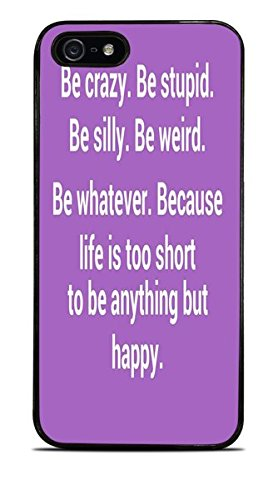 Be Crazy Be Stupid Be Weird Quote Black Hardshell Case for iPhone 5 / 5S ()