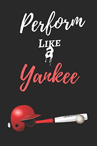 """Perform Like A Yankee: Baseball Journal For Champions - 125 Blank Pages - Size 6"""" by 9"""" - Fit for Jotting Down Ideas, Sketching etc."""