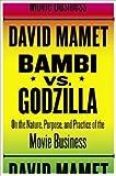 bambi vs godzilla on the nature purpose and practice of the movie business author professor david mamet feb 2007