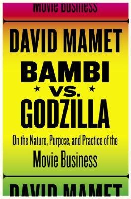 Read Online [(Bambi Vs. Godzilla: on the Nature, Purpose, and Practice of the Movie Business )] [Author: Professor David Mamet] [Feb-2007] PDF