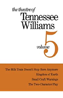 The Theatre Of Tennessee Williams Volume V Milk Train Doesnt Stop Here