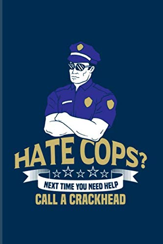 Hate Cops? Next Time You Need Help Call A Crackhead: Funny Police Quotes 2020 Planner | Weekly & Monthly Pocket Calendar | 6x9 Softcover Organizer | For Law Enforcement & Officer Fans