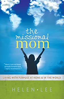 The Missional Mom: Living with Purpose at Home & in the World by [Lee, Helen]