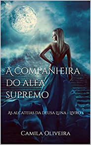A companheira do alfa supremo: As alcateias da deusa Luna - Livro 1